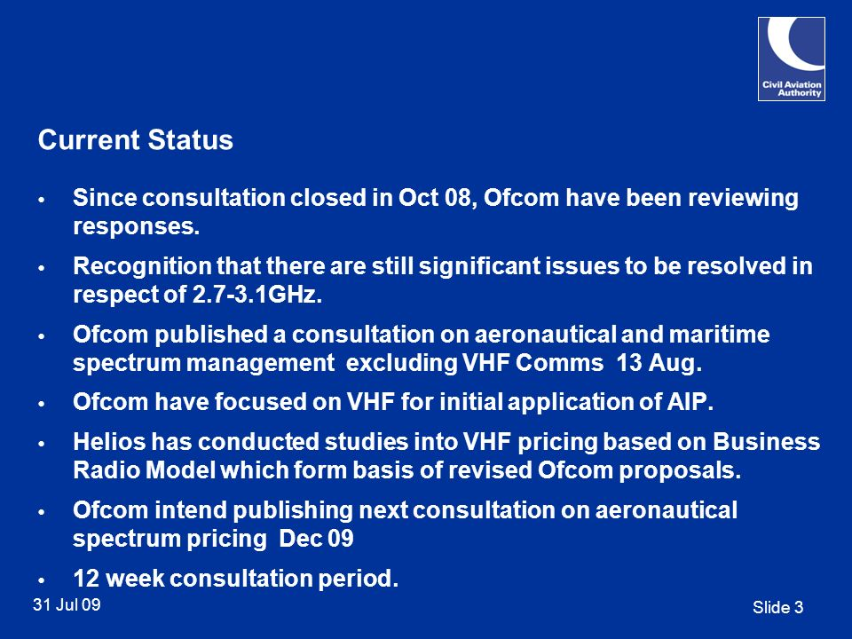 Slide 4 31 Jul 09 VHF AIP Proposals Information based on what has been presented at Ofcom/DfT/CAA meetings so subject to confirmation in final consultation document.