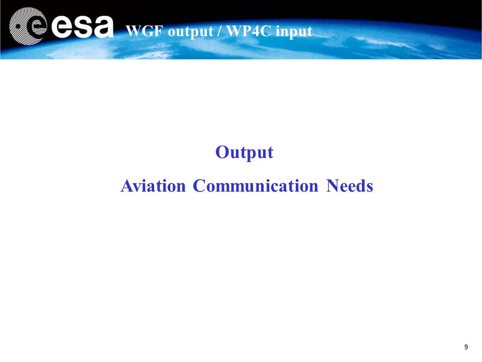 9 WGF output / WP4C input Output Aviation Communication Needs