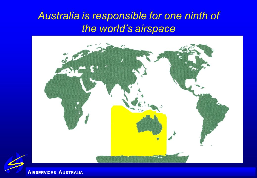 A IRSERVICES A USTRALIA Australia is responsible for one ninth of the worlds airspace