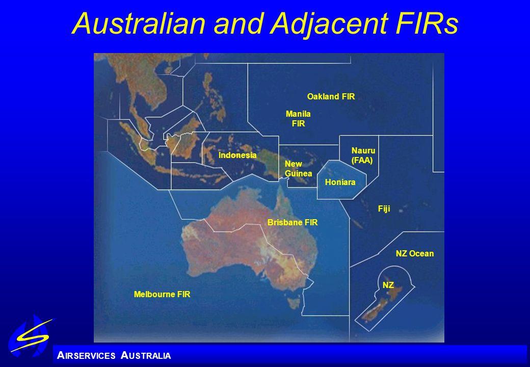 A IRSERVICES A USTRALIA Australian and Adjacent FIRs Melbourne FIR Brisbane FIR Fiji NZ Ocean NZ Honiara Nauru (FAA) Oakland FIR Indonesia New Guinea