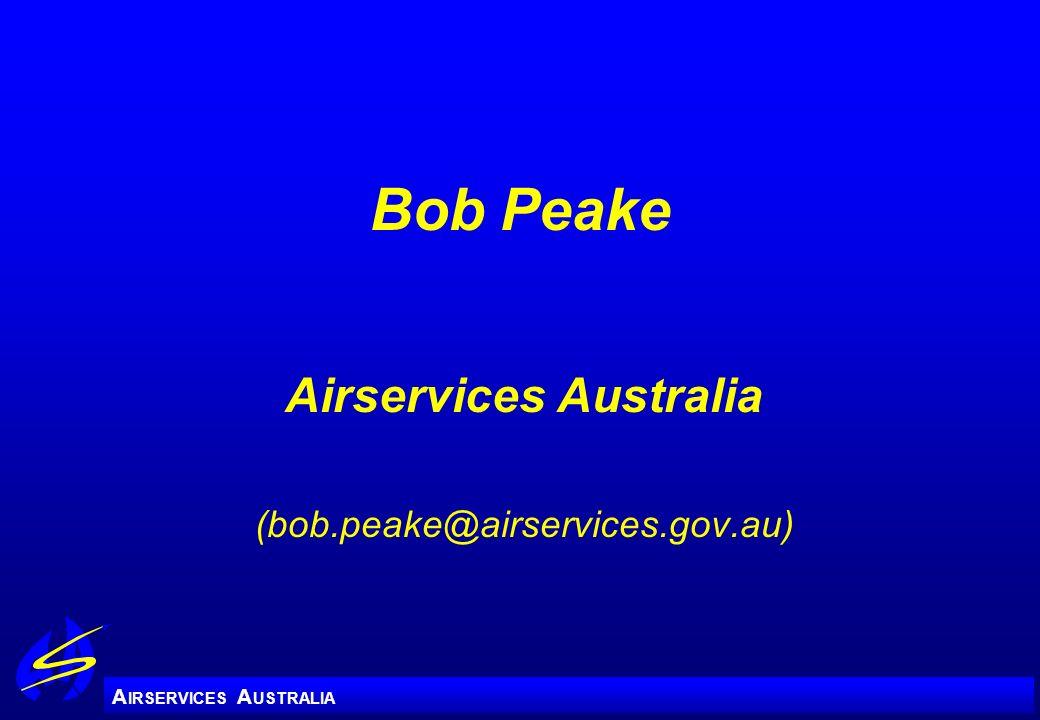 A IRSERVICES A USTRALIA Bob Peake Airservices Australia (bob.peake@airservices.gov.au)