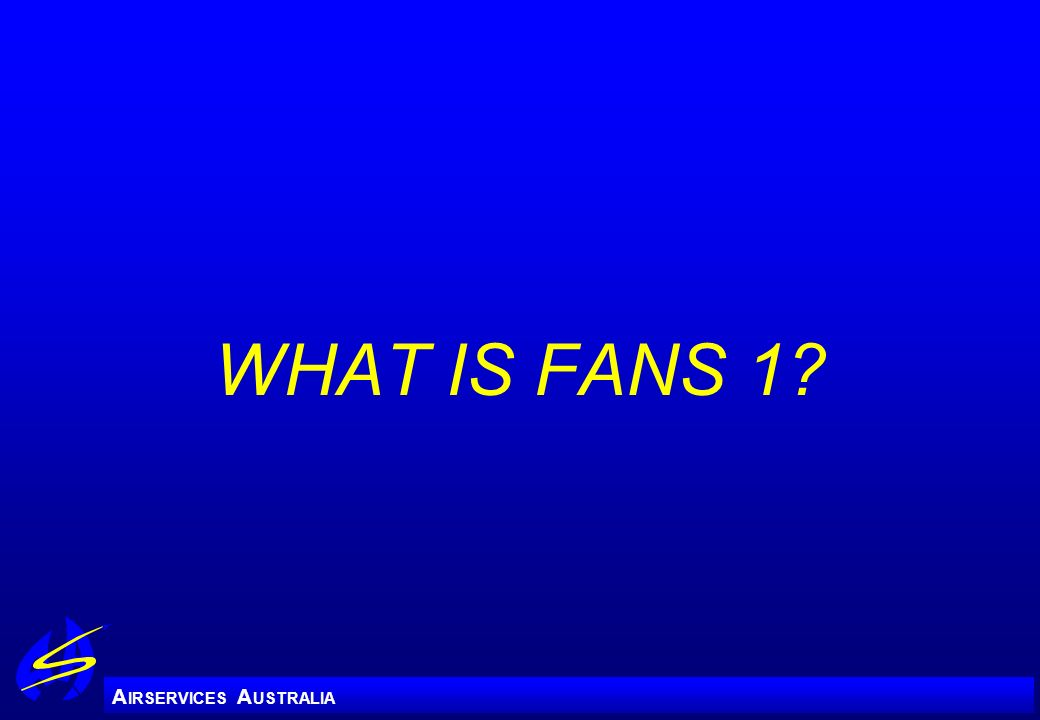 A IRSERVICES A USTRALIA WHAT IS FANS 1?