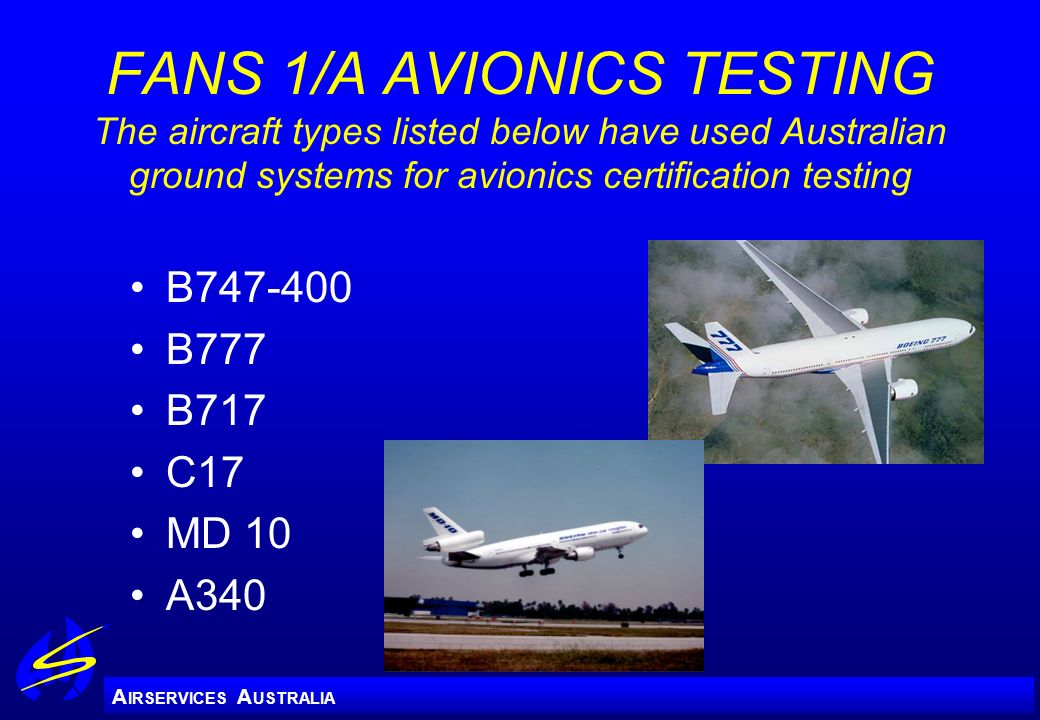 A IRSERVICES A USTRALIA FANS 1/A AVIONICS TESTING The aircraft types listed below have used Australian ground systems for avionics certification testi