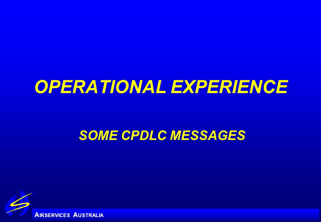 A IRSERVICES A USTRALIA OPERATIONAL EXPERIENCE SOME CPDLC MESSAGES
