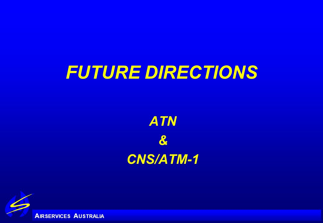 A IRSERVICES A USTRALIA FUTURE DIRECTIONS ATN & CNS/ATM-1