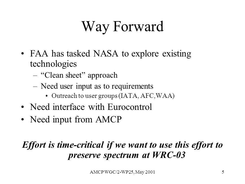 AMCP WGC/2-WP25, May 20015 Way Forward FAA has tasked NASA to explore existing technologies –Clean sheet approach –Need user input as to requirements