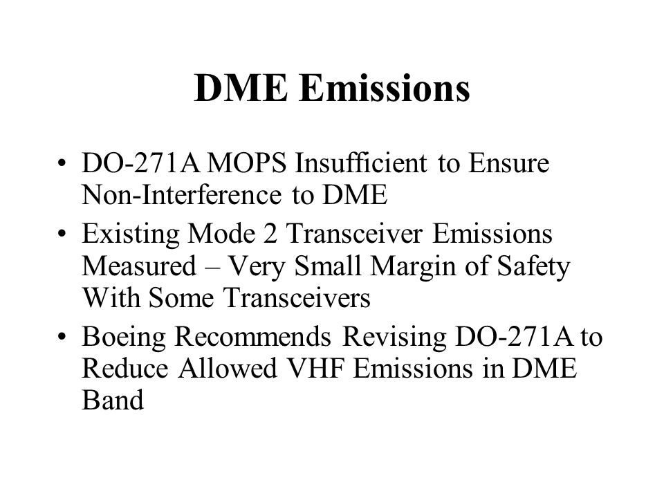 DME Emissions DO-271A MOPS Insufficient to Ensure Non-Interference to DME Existing Mode 2 Transceiver Emissions Measured – Very Small Margin of Safety