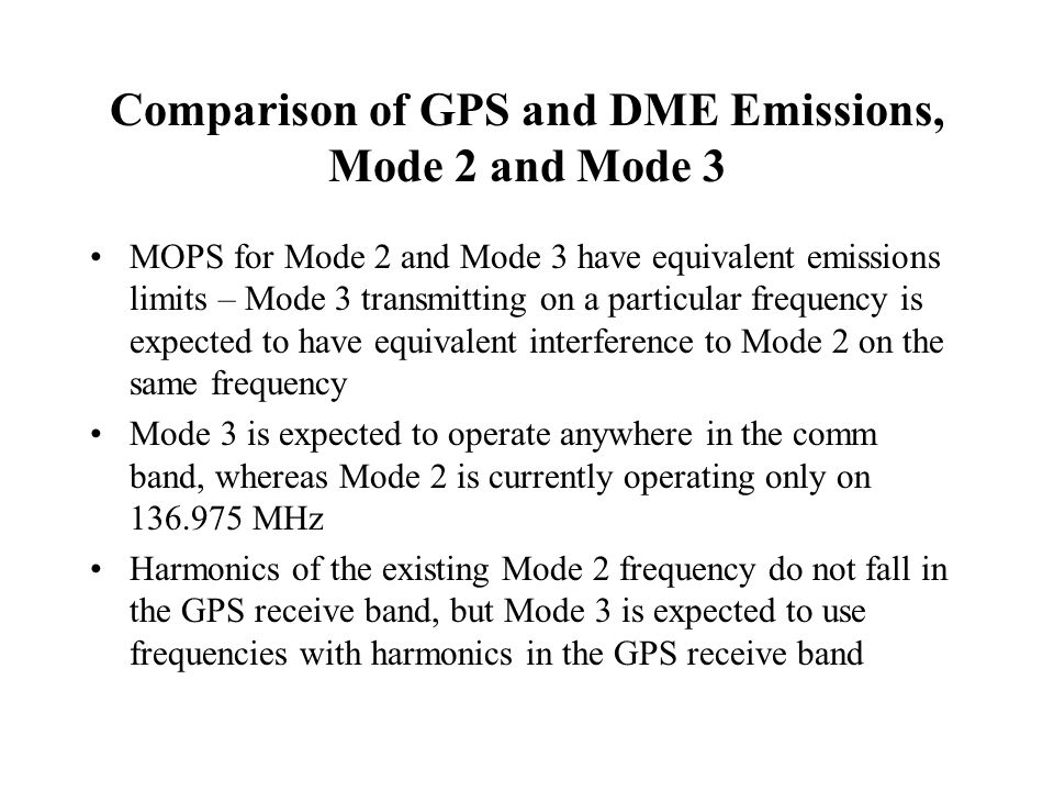 Comparison of GPS and DME Emissions, Mode 2 and Mode 3 MOPS for Mode 2 and Mode 3 have equivalent emissions limits – Mode 3 transmitting on a particul
