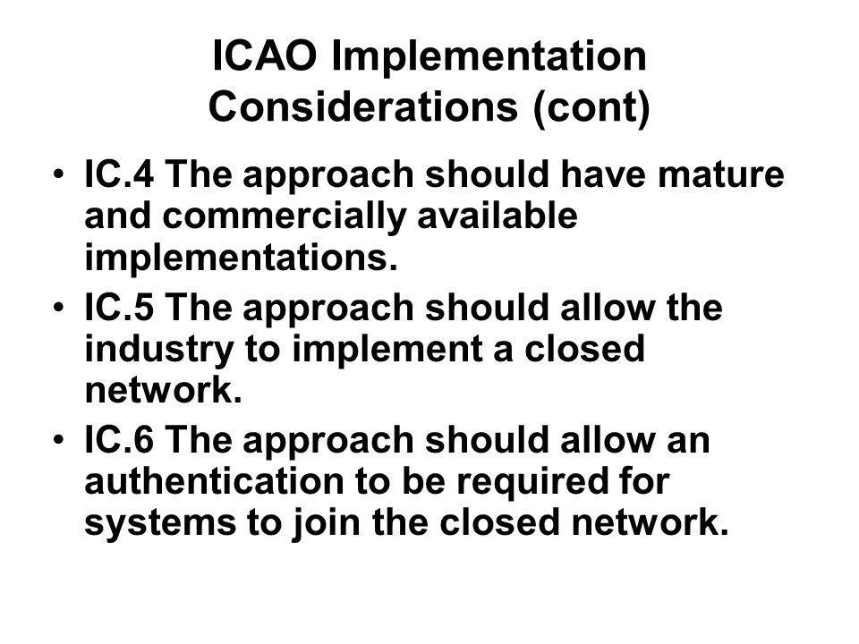 ICAO Implementation Considerations (cont) IC.4 The approach should have mature and commercially available implementations.