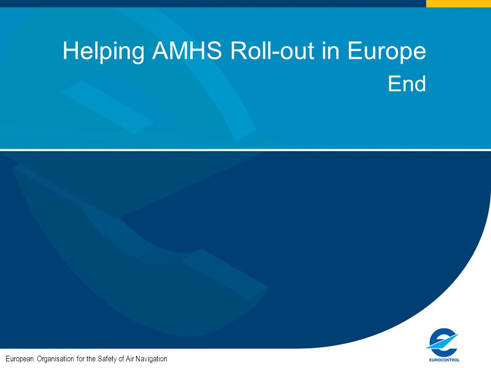 European Organisation for the Safety of Air Navigation Helping AMHS Roll-out in Europe End