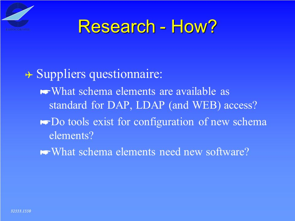 Research - How? ( Suppliers questionnaire: *What schema elements are available as standard for DAP, LDAP (and WEB) access? *Do tools exist for configu