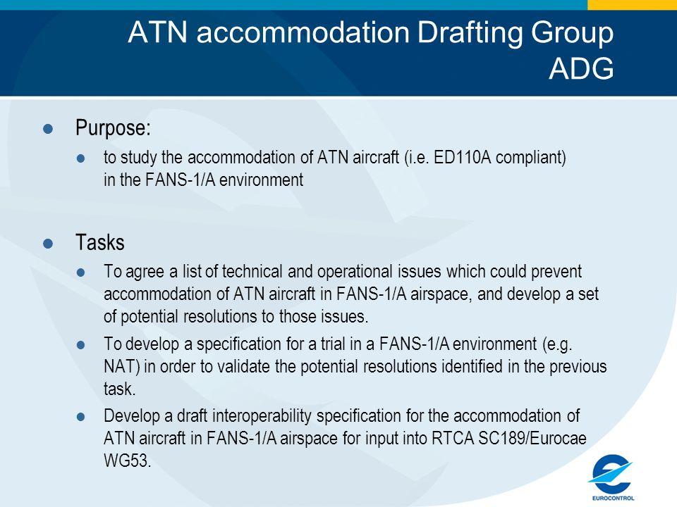 ATN accommodation Drafting Group ADG Purpose: to study the accommodation of ATN aircraft (i.e.
