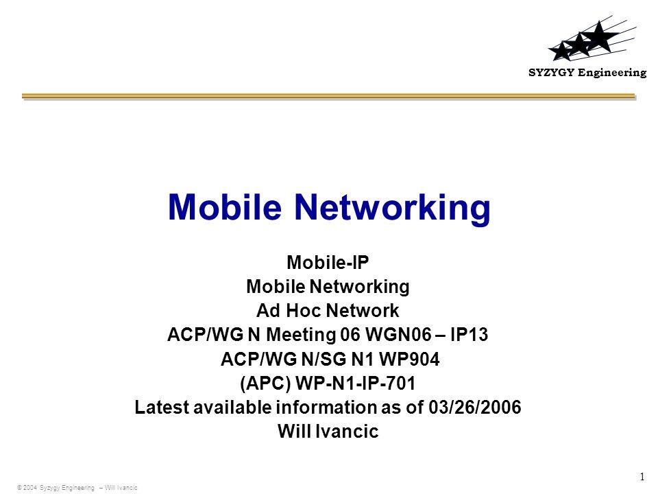 SYZYGY Engineering 1 Mobile Networking Mobile-IP Mobile Networking Ad Hoc Network ACP/WG N Meeting 06 WGN06 – IP13 ACP/WG N/SG N1 WP904 (APC) WP-N1-IP