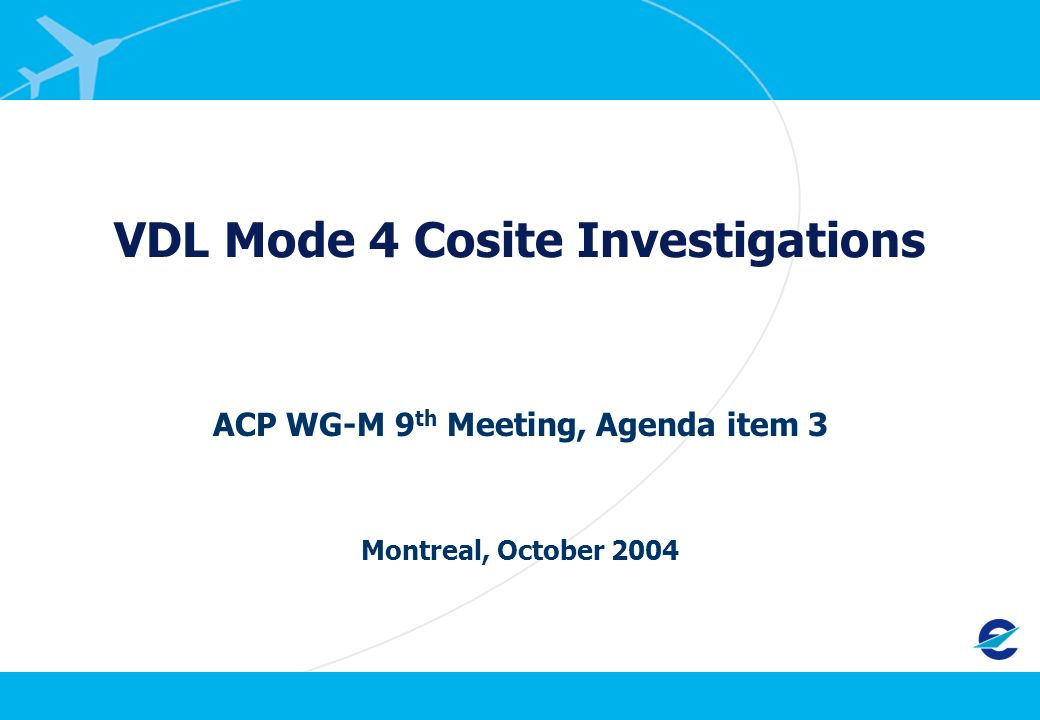 VDL Mode 4 Cosite Investigations ACP WG-M 9 th Meeting, Agenda item 3 Montreal, October 2004