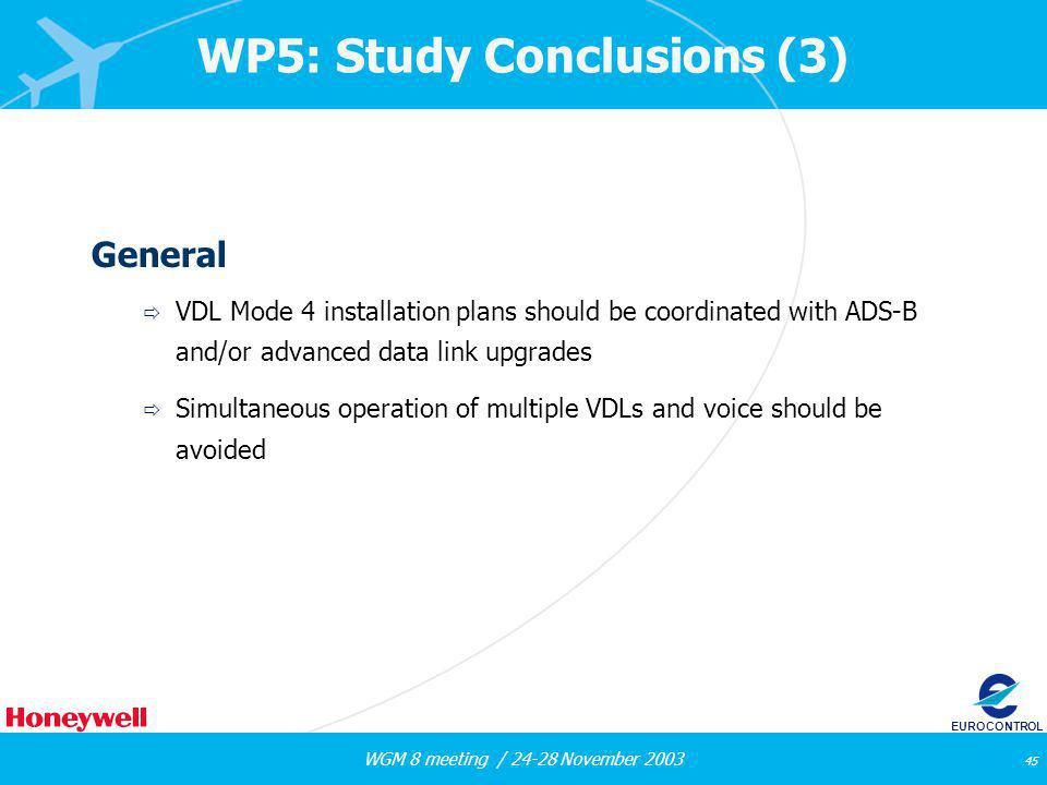 WGM 8 meeting / 24-28 November 2003 45 EUROCONTROL WP5: Study Conclusions (3) General VDL Mode 4 installation plans should be coordinated with ADS-B a