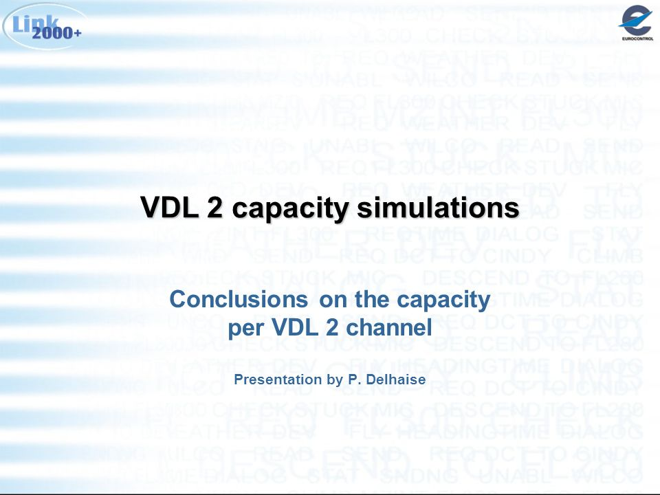 VDL 2 capacity simulations Conclusions on the capacity per VDL 2 channel Presentation by P.