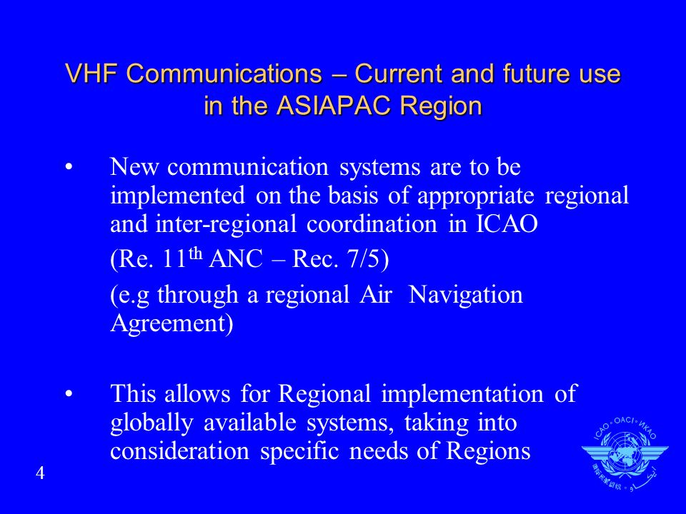 VHF Communications – Current and future use in the ASIAPAC Region New communication systems are to be implemented on the basis of appropriate regional and inter-regional coordination in ICAO (Re.