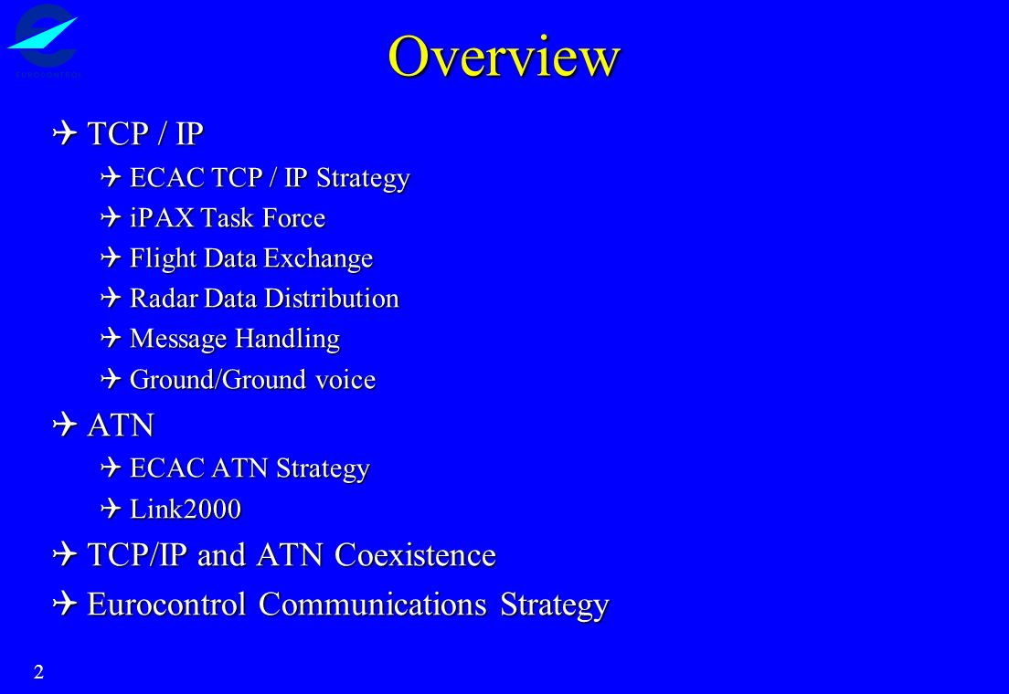2 Overview TCP / IP TCP / IP ECAC TCP / IP Strategy ECAC TCP / IP Strategy iPAX Task Force iPAX Task Force Flight Data Exchange Flight Data Exchange R