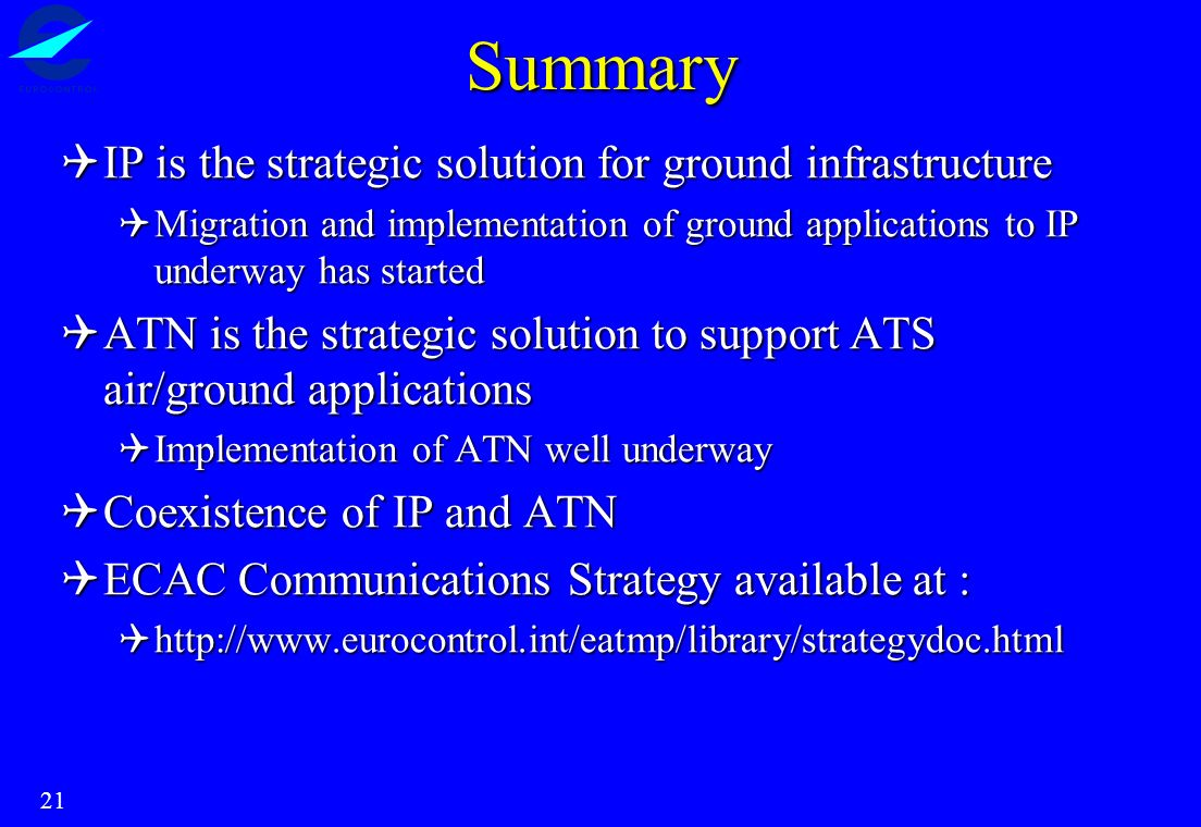 21 Summary IP is the strategic solution for ground infrastructure IP is the strategic solution for ground infrastructure Migration and implementation