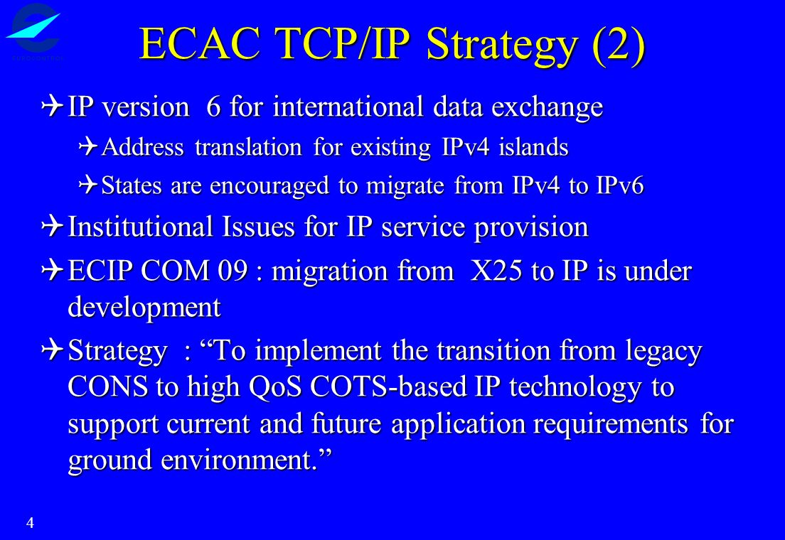 4 ECAC TCP/IP Strategy (2) IP version 6 for international data exchange IP version 6 for international data exchange Address translation for existing