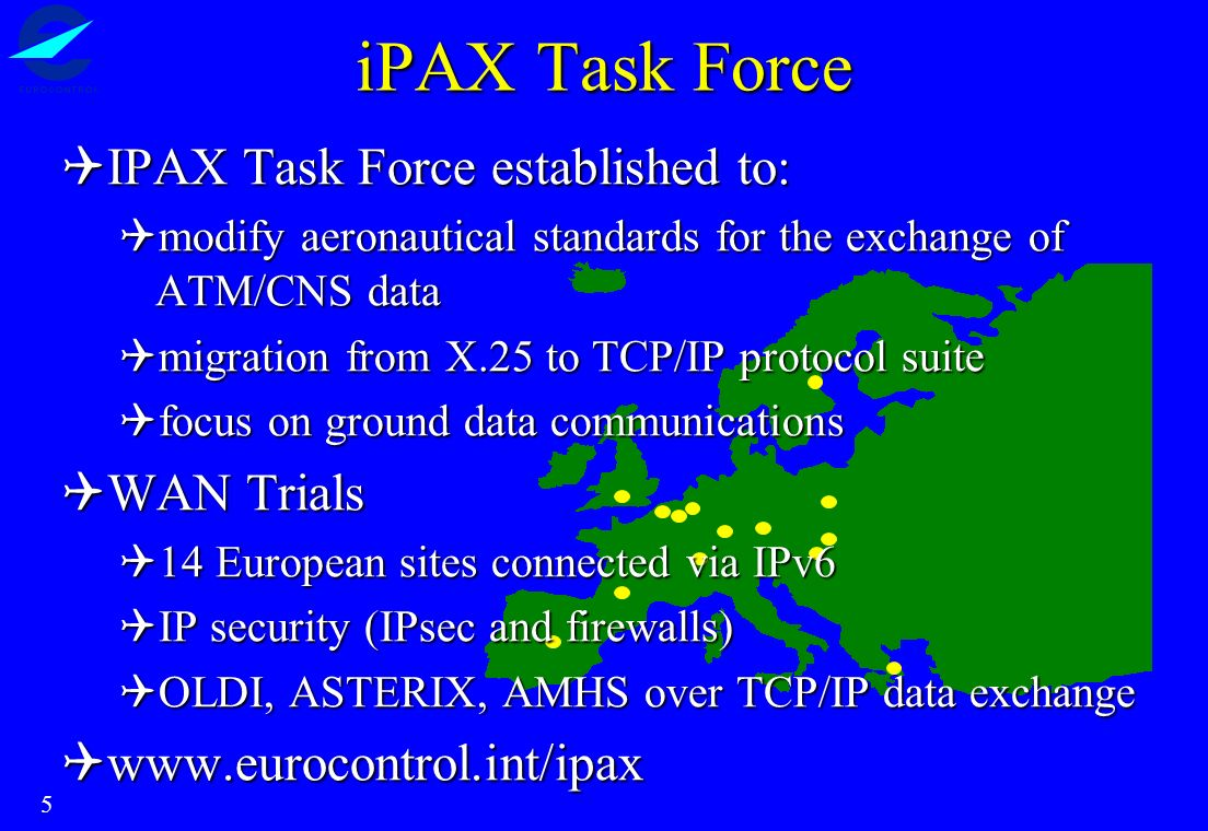 5 iPAX Task Force IPAX Task Force established to: IPAX Task Force established to: modify aeronautical standards for the exchange of ATM/CNS data modif