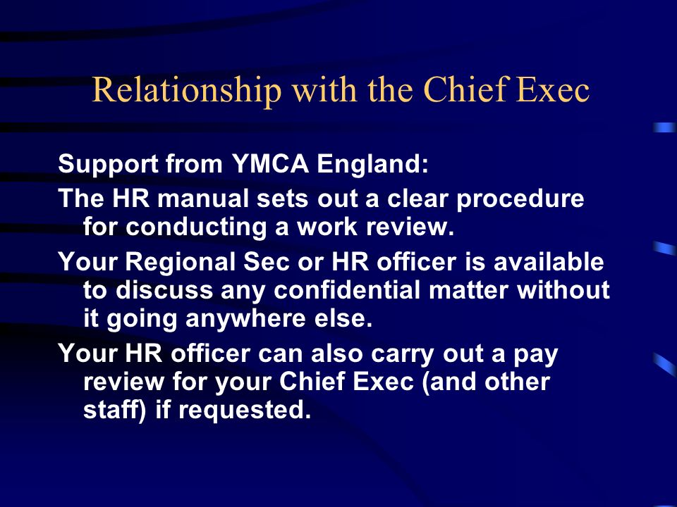 Relationship with the Chief Exec Support from YMCA England: The HR manual sets out a clear procedure for conducting a work review.