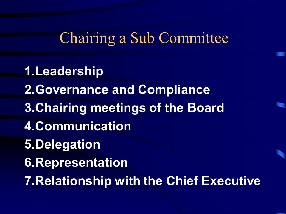 1.Leadership 2.Governance and Compliance 3.Chairing meetings of the Board 4.Communication 5.Delegation 6.Representation 7.Relationship with the Chief Executive