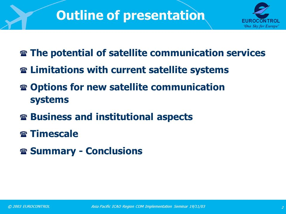 Asia Pacific ICAO Region COM Implementation Seminar 19/11/03 2 © 2003 EUROCONTROL EUROCONTROL One Sky for Europe Outline of presentation ( The potenti