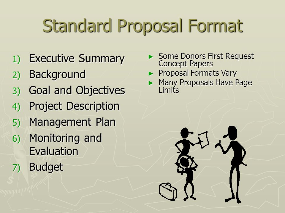 Standard Proposal Format 1) Executive Summary 2) Background 3) Goal and Objectives 4) Project Description 5) Management Plan 6) Monitoring and Evaluat