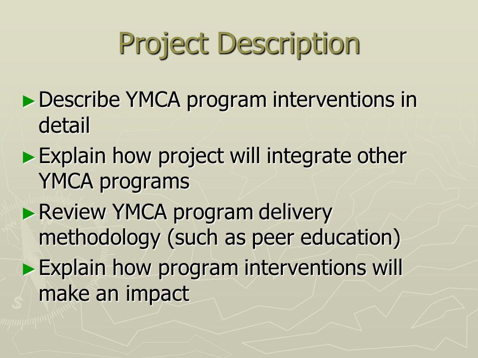 Project Description Describe YMCA program interventions in detail Describe YMCA program interventions in detail Explain how project will integrate oth