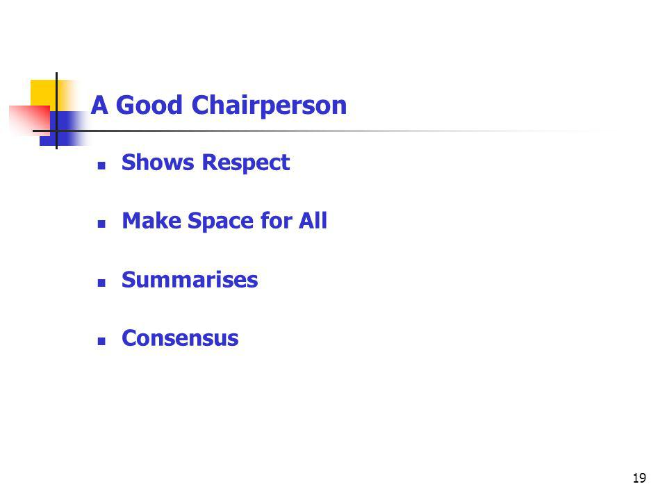 19 A Good Chairperson Shows Respect Make Space for All Summarises Consensus
