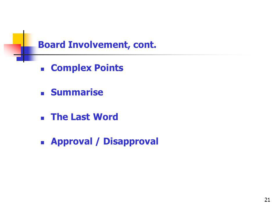21 Board Involvement, cont. Complex Points Summarise The Last Word Approval / Disapproval