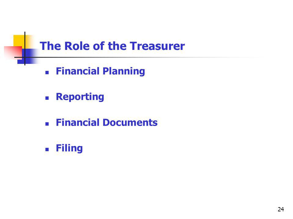 24 The Role of the Treasurer Financial Planning Reporting Financial Documents Filing
