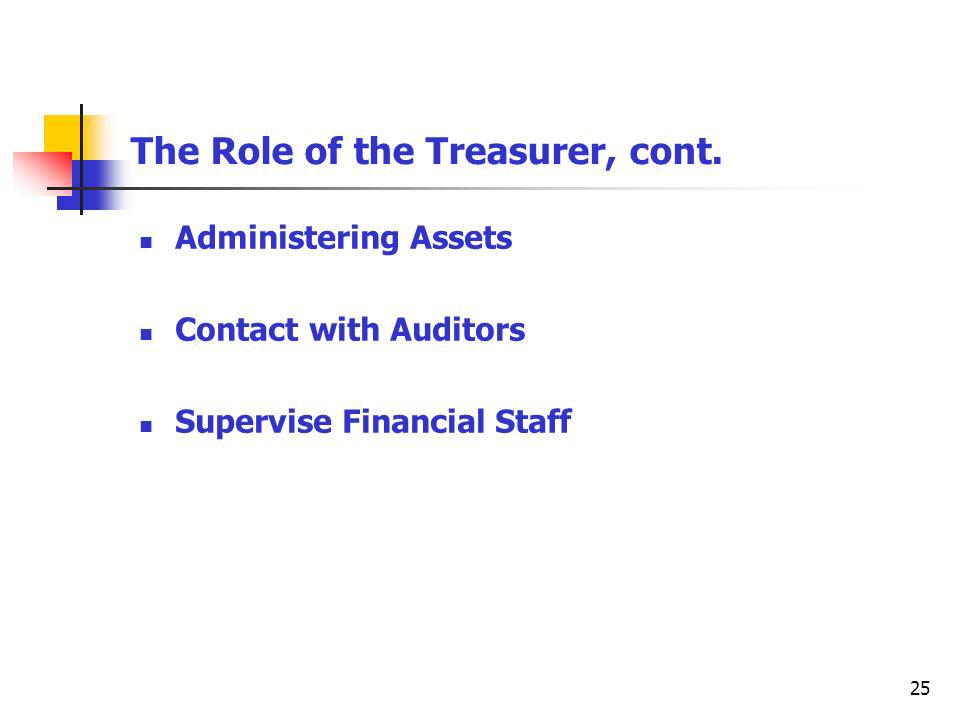 25 The Role of the Treasurer, cont.