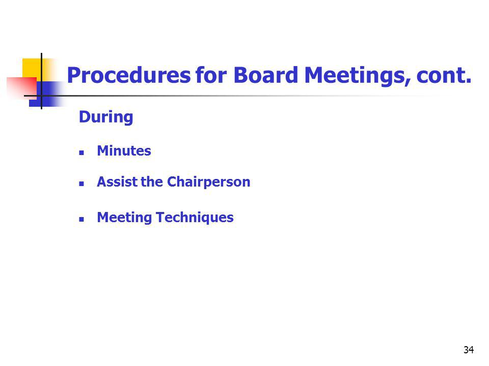 34 Procedures for Board Meetings, cont. During Minutes Assist the Chairperson Meeting Techniques