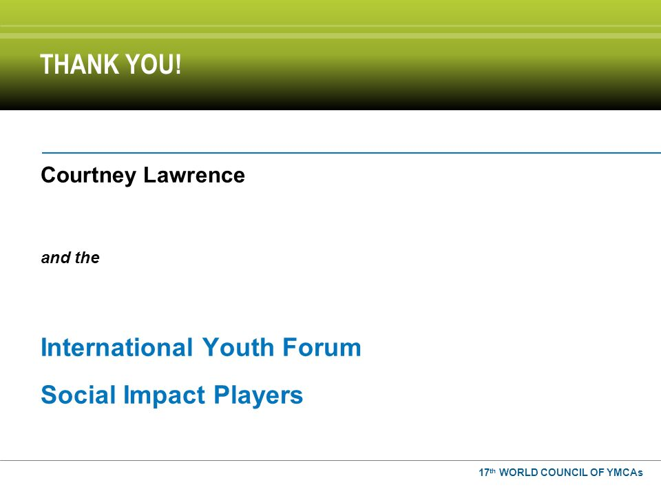 Courtney Lawrence and the International Youth Forum Social Impact Players THANK YOU.