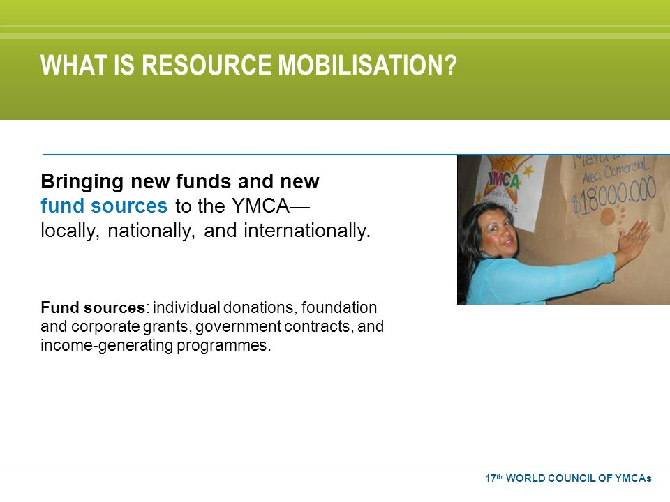 Bringing new funds and new fund sources to the YMCA locally, nationally, and internationally.