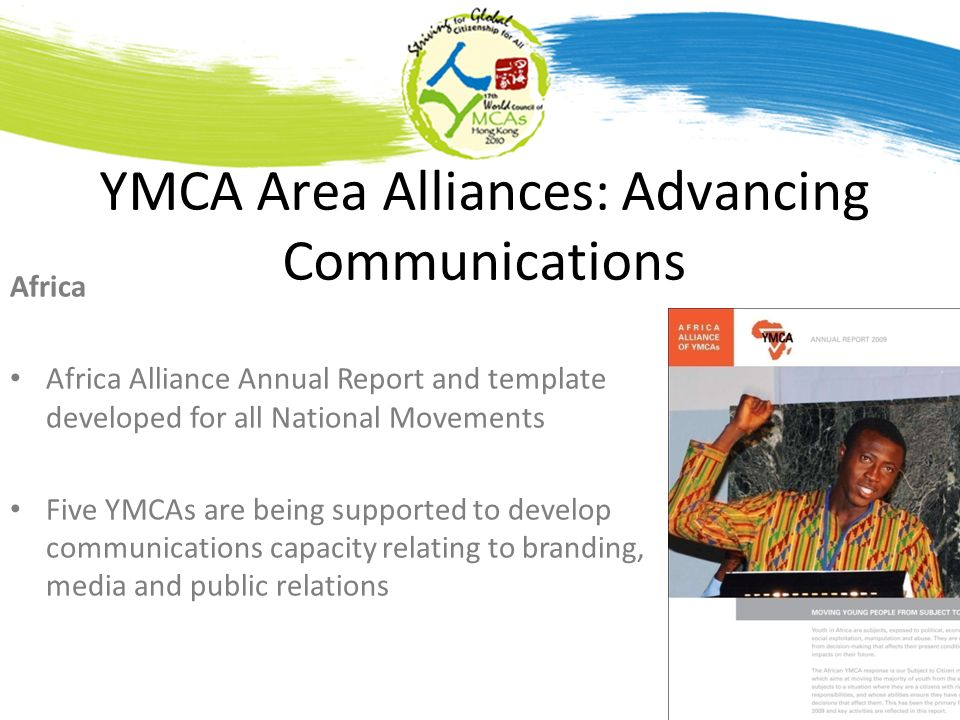 YMCA Area Alliances: Advancing Communications Africa Africa Alliance Annual Report and template developed for all National Movements Five YMCAs are be