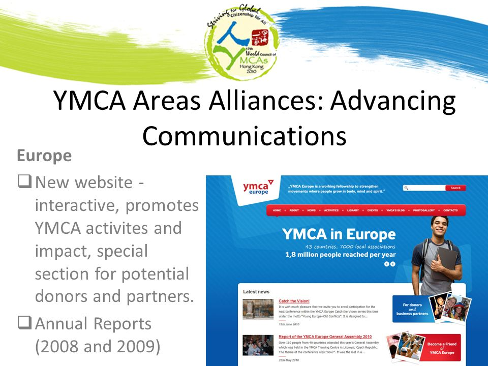 YMCA Areas Alliances: Advancing Communications Europe New website - interactive, promotes YMCA activites and impact, special section for potential don