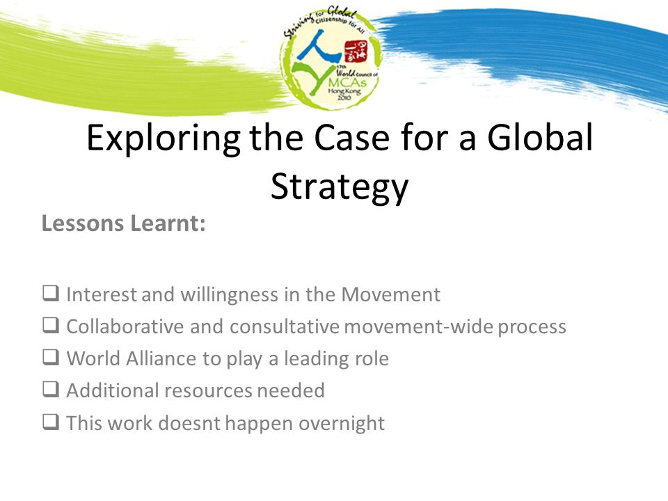 Exploring the Case for a Global Strategy Lessons Learnt: Interest and willingness in the Movement Collaborative and consultative movement-wide process