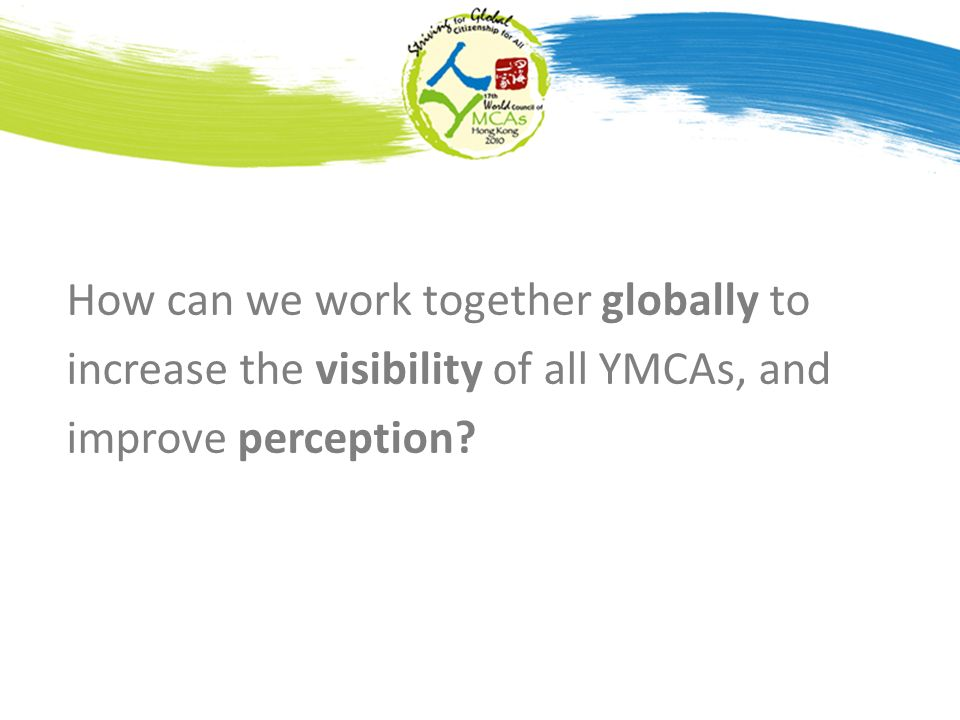 How can we work together globally to increase the visibility of all YMCAs, and improve perception