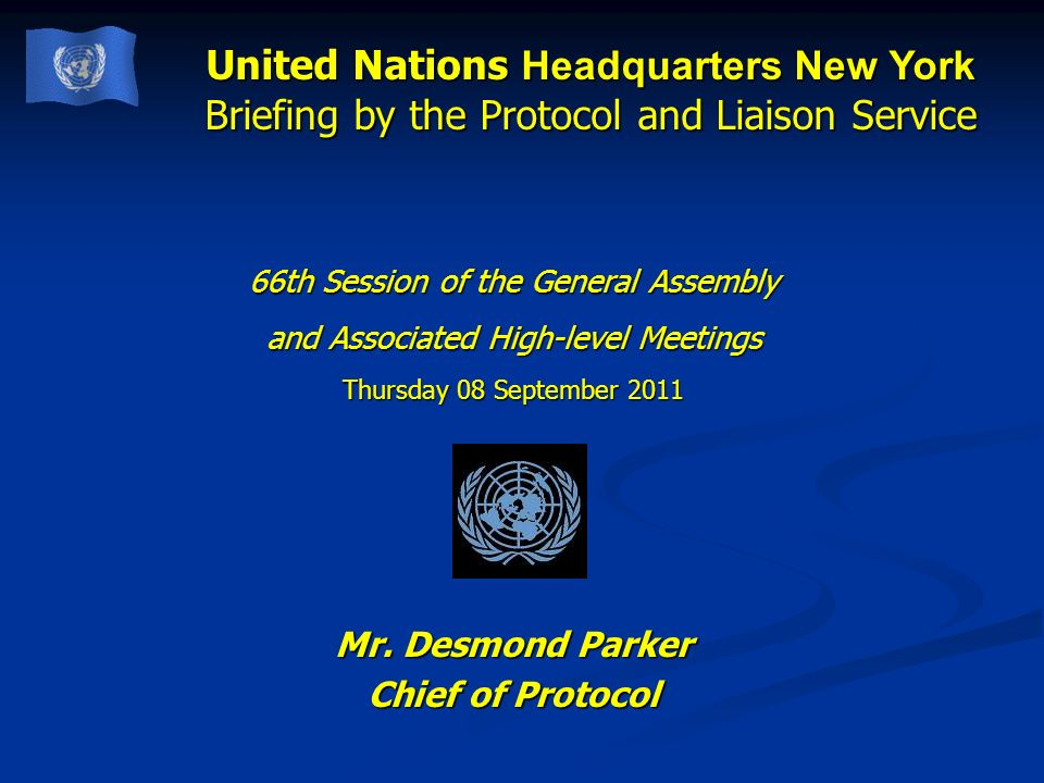 United Nations Headquarters New York Briefing by the Protocol and Liaison Service 66th Session of the General Assembly and Associated High-level Meeti