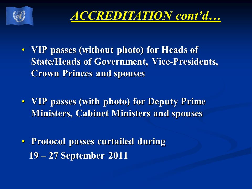 ACCREDITATION contd… VIP passes (without photo) for Heads of State/Heads of Government, Vice-Presidents, Crown Princes and spousesVIP passes (without