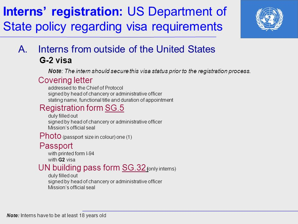 Interns registration: US Department of State policy regarding visa requirements A.Interns from outside of the United States G-2 visa Note: The intern