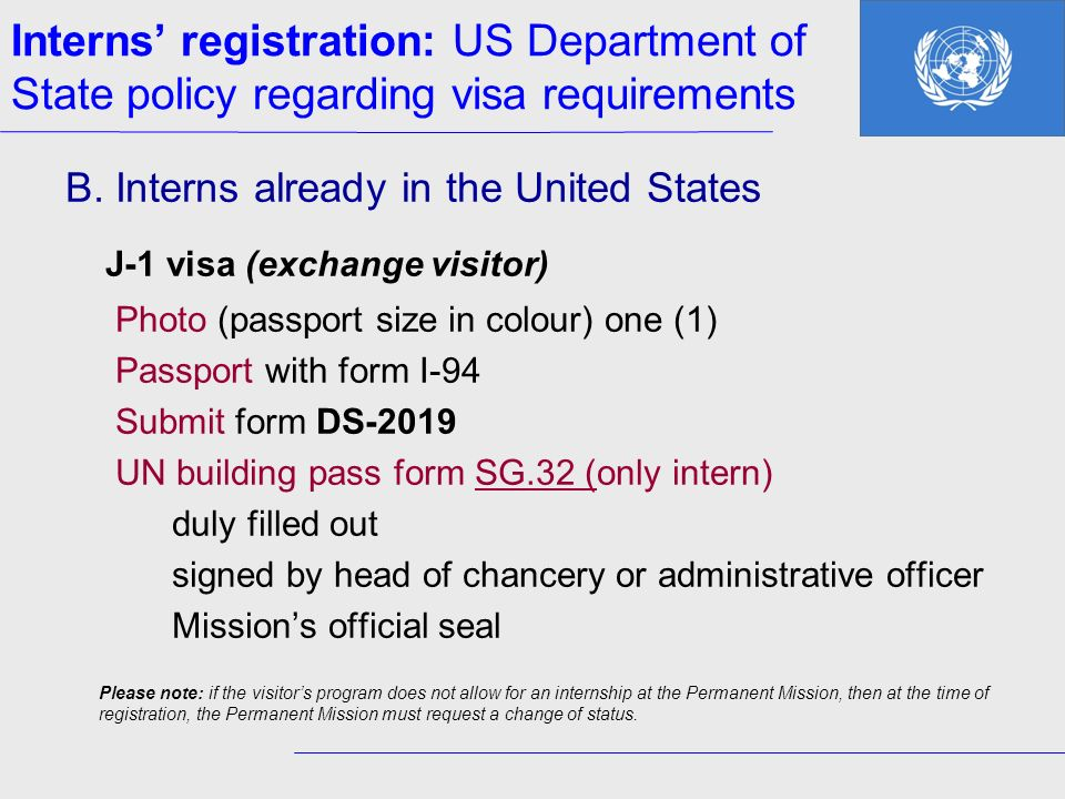 B. Interns already in the United States J-1 visa (exchange visitor) Photo (passport size in colour) one (1) Passport with form I-94 Submit form DS-201