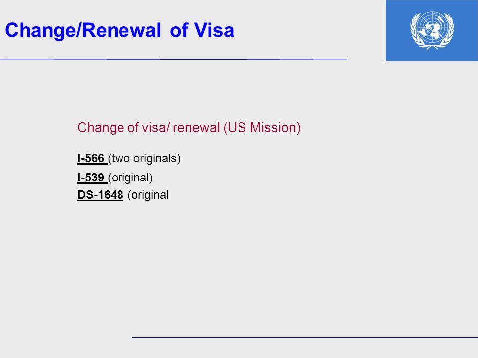 Change of visa/ renewal (US Mission) I-566 (two originals) I-539 (original) DS-1648 (original Change/Renewal of Visa