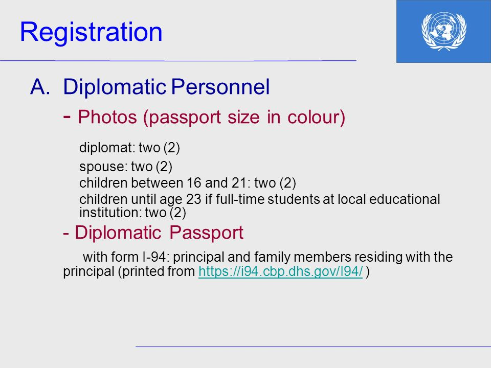 A.Diplomatic Personnel - Photos (passport size in colour) diplomat: two (2) spouse: two (2) children between 16 and 21: two (2) children until age 23