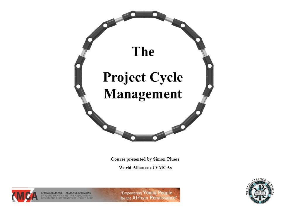 The Project Cycle Management Course presented by Simon Pluess World Alliance of YMCAs