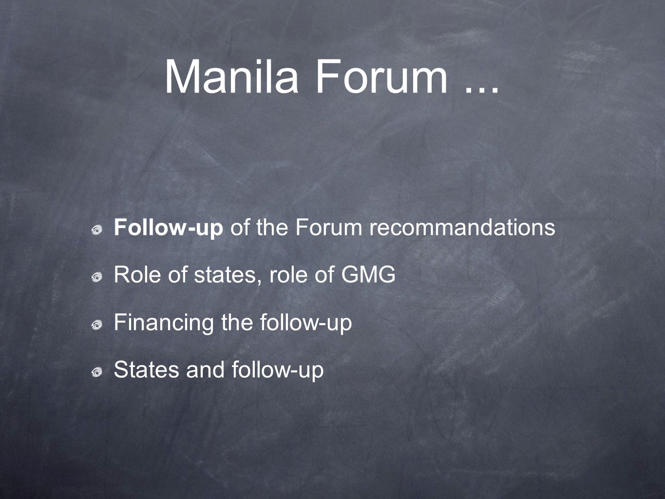 Manila Forum... Follow-up of the Forum recommandations Role of states, role of GMG Financing the follow-up States and follow-up