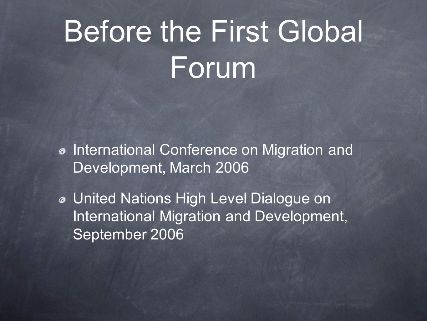 Before the First Global Forum International Conference on Migration and Development, March 2006 United Nations High Level Dialogue on International Migration and Development, September 2006